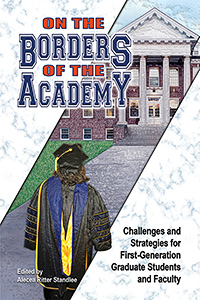 On the Borders of the Academy: Challenges and Strategies for First-Generation Graduate Students and Faculty Cover